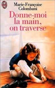 Donne-moi la main, on traverse par Marie-Françoise Colombani