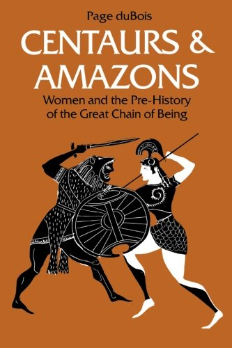 Centaurs and Amazons: Women and the Pre-History of the Great Chain of Being (Women And Culture Series) (Of Being Great Chain)