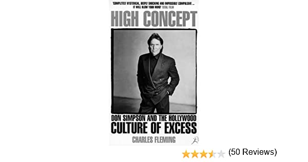 High concept don simpson and the hollywood culture of excess high concept don simpson and the hollywood culture of excess charles fleming 9780747542629 amazon books fandeluxe Images
