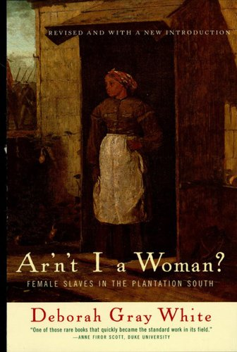 Ar'n't I a Woman?: Female Slaves in the Plantation South (Revised - Women Plantation