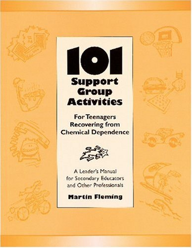 101 Support Group Activities for Teenagers Recovering From Chemical Dependence or Related Problems