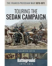 The Franco-Prussian War, 1870–1871: Touring the Sedan Campaign