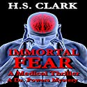 Immortal Fear: A Medical Thriller (A Dr. Powers Mystery) Audiobook by H.S. Clark Narrated by Ernie Sprance