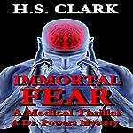 Immortal Fear: A Medical Thriller (A Dr. Powers Mystery) | H.S. Clark