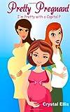 Pretty Pregnant: I'm Pretty with a Capital P, Crystal Ellis, 1475246285