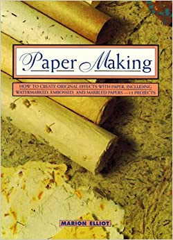 Book Paper Making: How to Create Original Effects with Paper, Including Watermarked, Embossed, And... (American/Owl Book) (Contemporary Crafts (Henry Holt))