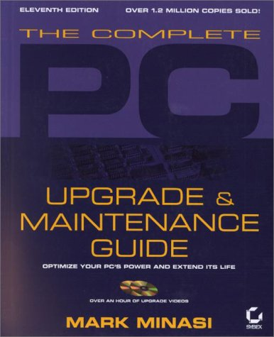 The Complete PC Upgrade and Maintenance Guide: Optimize Your PCs Power and Extend Its Life (With CD-ROM)