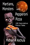 Martians, Monsters and Pepperoni Pizza, Michael A. Kechula, 1602152292