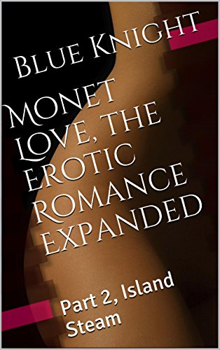 Monet Love, the Erotic Romance Expanded: Part 2, Island Steam Zebra Parts Media