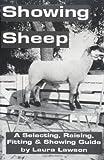 Showing Sheep: Selecting, Raising, Fitting, & Showing Guide
