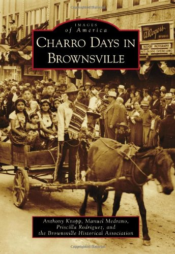 Charro Days in Brownsville (Images of America) pdf
