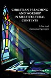 Christian Preaching and Worship in Multicultural Contexts: A Practical Theological Approach