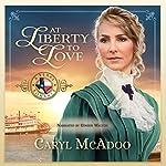 At Liberty to Love: Texas Romance, Book 7   Caryl McAdoo