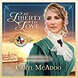 At Liberty to Love: Texas Romance, Book 7