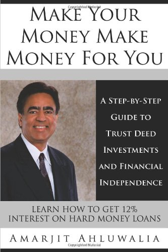 Make Your Money Make Money For You  A Step By Step Guide To Trust Deed Investments And Financial Independence