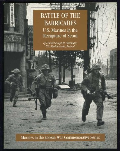 Battle of the Barricades : U.S. Marines in the recapture of Seoul (SuDoc D 214.13:K 84/3)