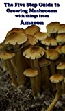 5 Step Guide to Growing Mushrooms with Things from Amazon