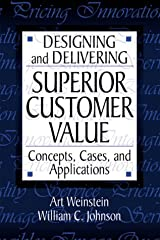 Designing and Delivering Superior Customer Value: Concepts, Cases, and Applications by Art Weinstein (1999-06-24) Hardcover