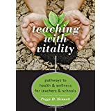 Teaching with Vitality: Pathways to Health and Wellness for Teachers and Schools