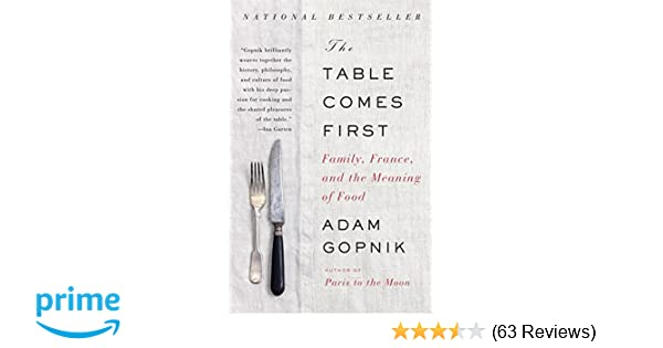 The Table Comes First: Family, France, and the Meaning of Food: Adam ...