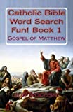 Catholic Bible Word Search Fun! Book 1: Gospel of Matthew (Catholic Bible Word Search Books) (Volume 1)