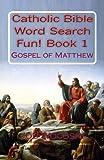 Catholic Bible Word Search Fun! Book 1: Gospel of Matthew (Catholic Bible Word Search Books) (Volume 1)