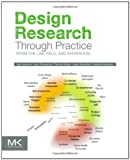 Design Research Through Practice: From the Lab, Field, and Showroom, Ilpo Koskinen, John Zimmerman, Thomas Binder, Johan Redstrom, Stephan Wensveen, 0123855020
