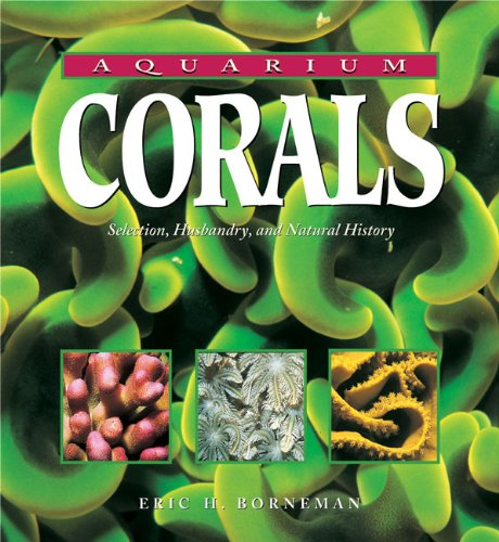 Aquarium Corals Selection Husbandry And Natural History Epub