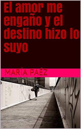 El amor me engaño y el destino hizo lo suyo (Spanish Edition)
