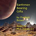 Earthmen Bearing Gifts Audiobook by Frederic Brown Narrated by Philip Chenevert