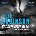 Not Safe after Dark, Volume One Audiobook by Peter Robinson Narrated by Robert Glenister, David Shaw Parker