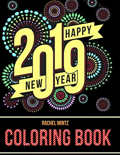 2019 Happy New Year - Coloring Book: Decorative Patterns of Hope & Love - For Adults & Teenagers
