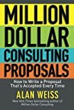 img - for Million Dollar Consulting Proposals: How to Write a Proposal That's Accepted Every Time book / textbook / text book