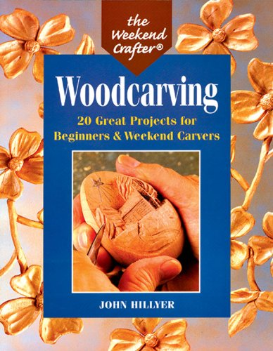 The Weekend Crafter: Woodcarving: 20 Great Projects for Beginners & Weekend Carvers