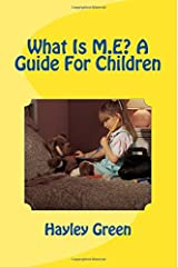 What Is M.E? A Guide For Children: Explaining The Illness In A Way Children Can Understand Paperback