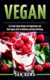 Vegan Ice Cream Recipes: Nutritious and Delicious Dairy Free Vegan Plant-Based Diet Plan Recipes to Lose Weight (Low Cholestrol, Low Fat, Gluten Free, ... Cookbook Healthy Instant Weight Loss 1)