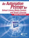 An Automation Primer for School Library Media Centers, Barbara Schultz-Jones, 1586831801
