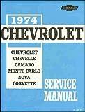 1974 CHEVROLET: Chassis Service Manual Covering Chevrolet, Chevelle, Camaro, Monte Carlo, Nova and Corvette