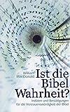 Ist die Bibel Wahrheit?: Indizien und Bestätigungen für die Glaubwürdigkeit der Bibel