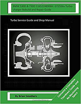 Book BMW 530D and 730D 11652248906H GT2556v Turbocharger Rebuild and Repair Guide: Turbo Service Guide and Shop Manual
