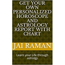 Your Personalized Horoscope and Astrology 50 page Report with Chart: Learn your Life through astrolgy