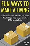 Fun Ways to Make a Living: 2 Online Business Ideas to Earn Part-Time Income While Working at Home. YouTube Marketing & Tshirt Teespring Selling
