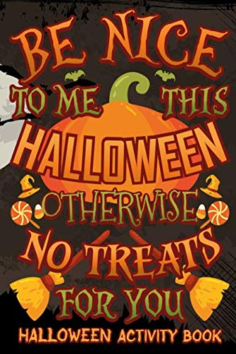 Be Nice This Halloween Otherwise No Treats For You Halloween Activity Book: Halloween Book for Kids with Notebook to Draw and Write (Halloween Comp Books for Kids)