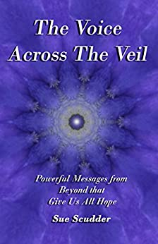 The Voice Across the Veil - Powerful Messages from Beyond that give us all hope by [Scudder, Sue]