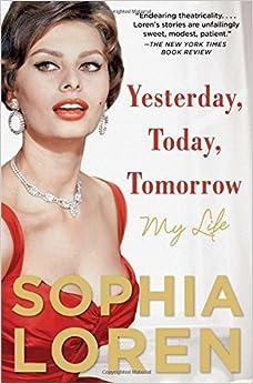 Yesterday, Today, Tomorrow: My Life by Sophia Loren (2015-07-07)