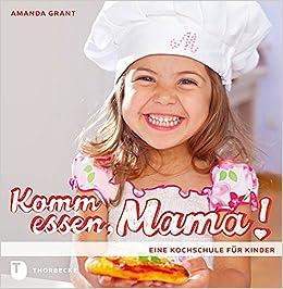 Kochschule für kinder  Komm essen, Mama! - Eine Kochschule für Kinder: Amazon.de: Amanda ...