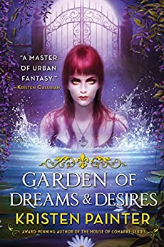 Garden of Dreams and Desires (Crescent City Book 3) by [Painter, Kristen]