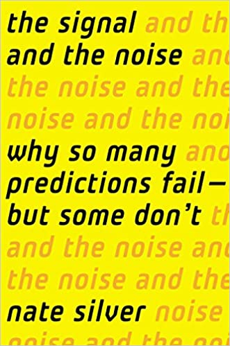The Signal and the Noise: Why So Many Predictions Fail-but ...
