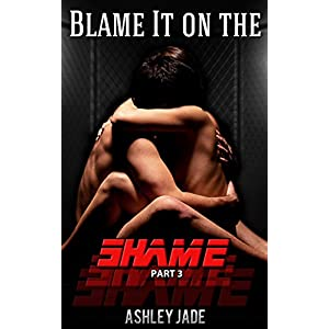 Blame It on the Shame- Part 3