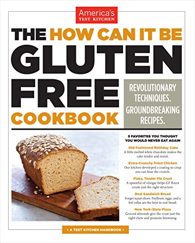 The How Can It Be Gluten Free Cookbook: Revolutionary Techniques. Groundbreaking Recipes. (Best Test For Gluten Intolerance)